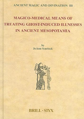 Magico-Medical Means of Treating Ghost-Induced Illnesses in Ancient Mesopotamia