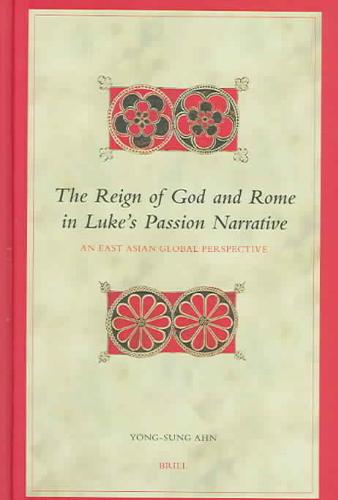 The Reign of God And Rome in Luke's Passion Narrative
