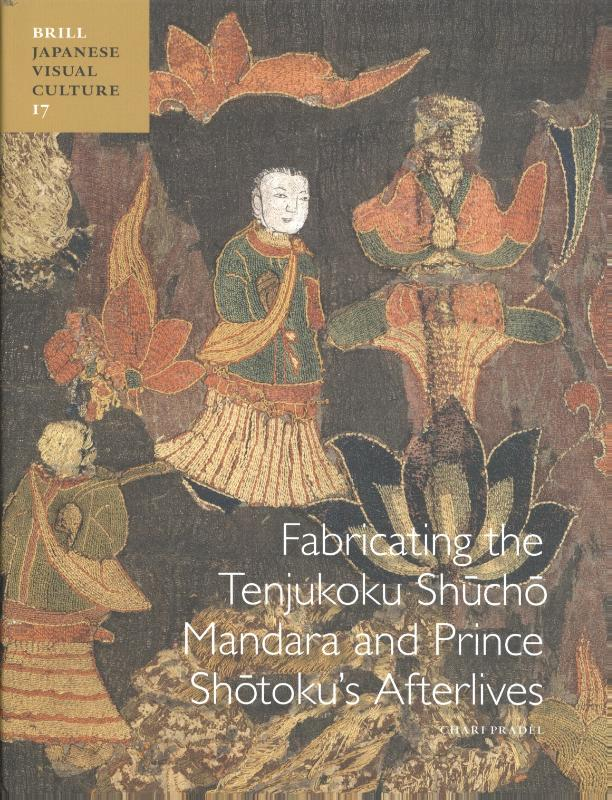 Fabricating the Tenjukoku Shūchō Mandara and Prince Shōtoku's Afterlives