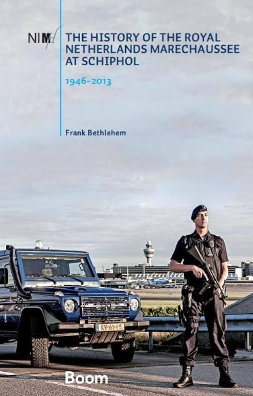 The history of the Royal Netherlands Marechaussee at Schiphol, 1946-2013