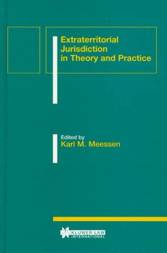 Extraterritorial Jurisdiction in Theory and Practice