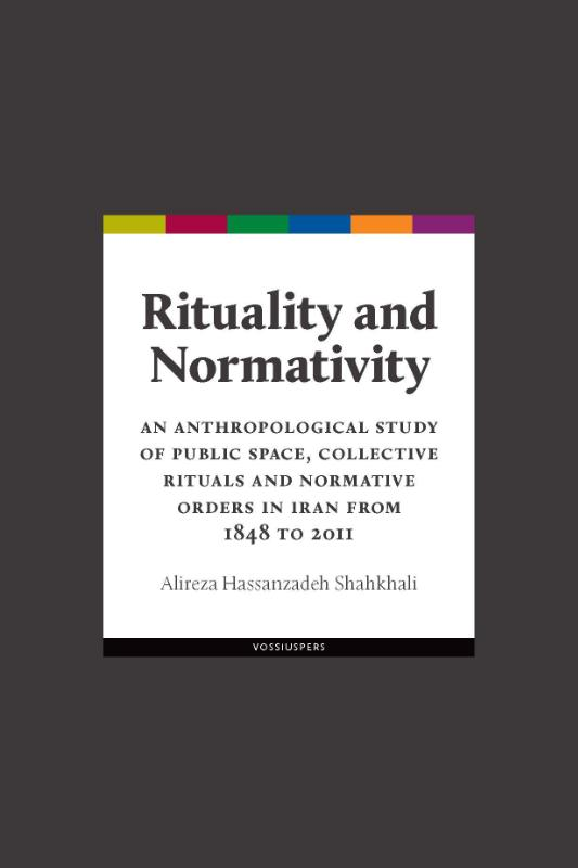 Rituality and normativity. An anthropological study of public space, collective rituals and normative orders in Iran from 1848 to 2011