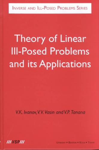 Theory of Linear Ill-Posed Problems and Its Applications