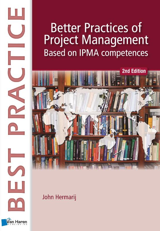 Better Practices of Project Management based on IPMA-C and IPMA-D- 2nd. edition