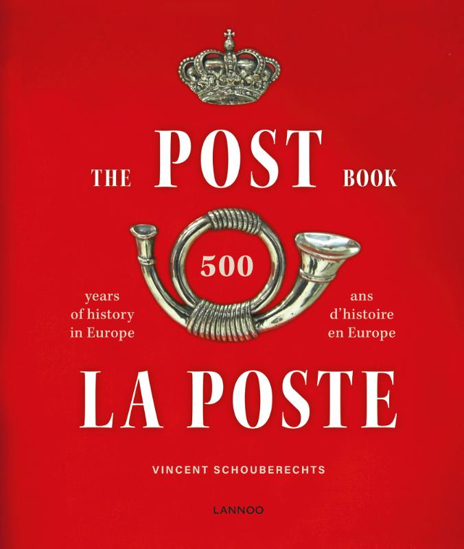 The Post Book: 500 years of history in Europe ; La Poste: 500 ans d'histoire en Europe