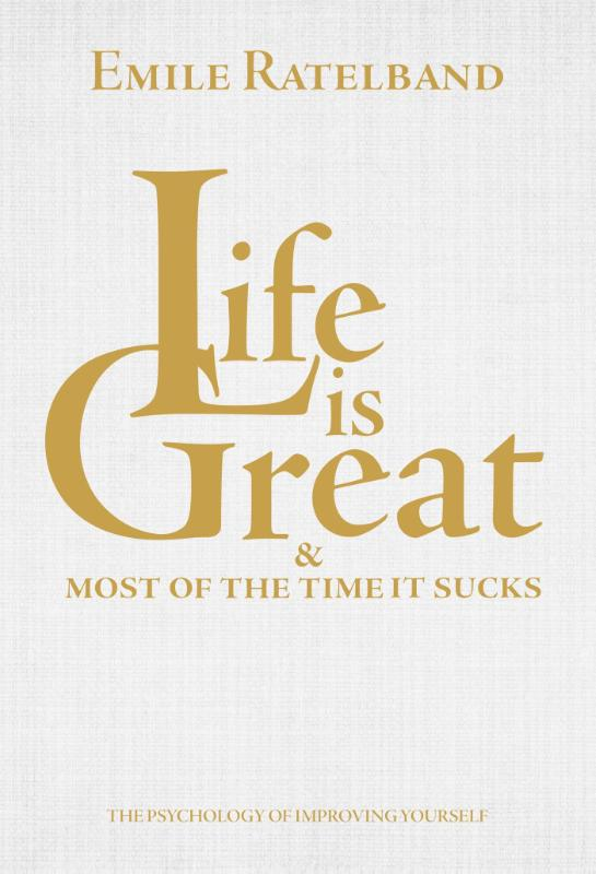 Life is great and most of the time it sucks