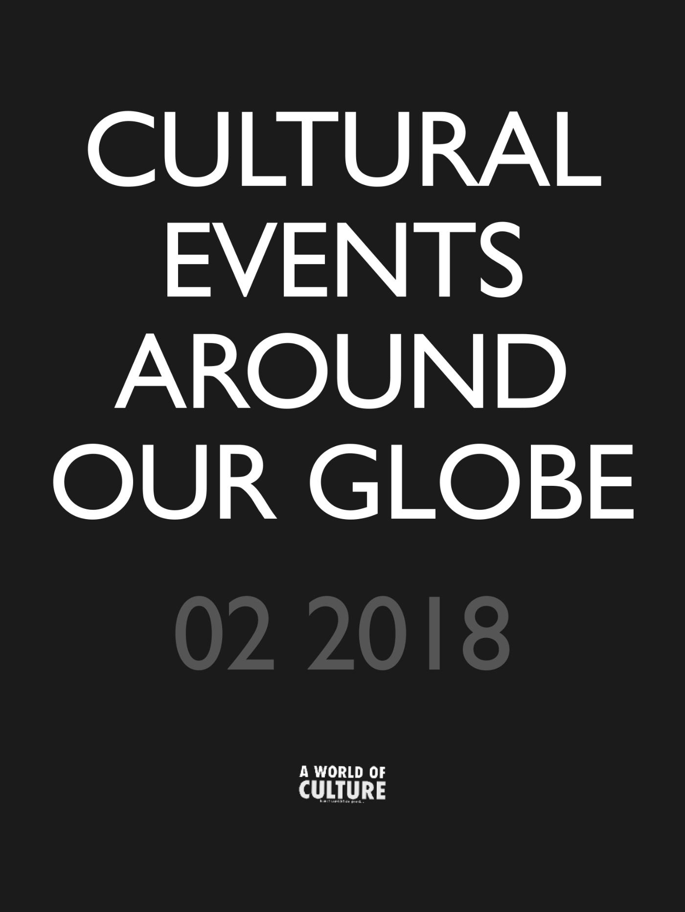 Cultural events around our globe 02 2018