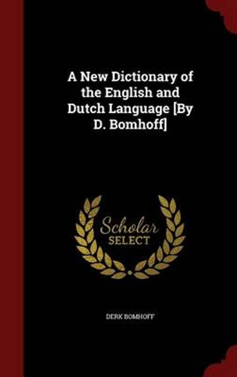 A New Dictionary of the English and Dutch Language [By D. Bomhoff]