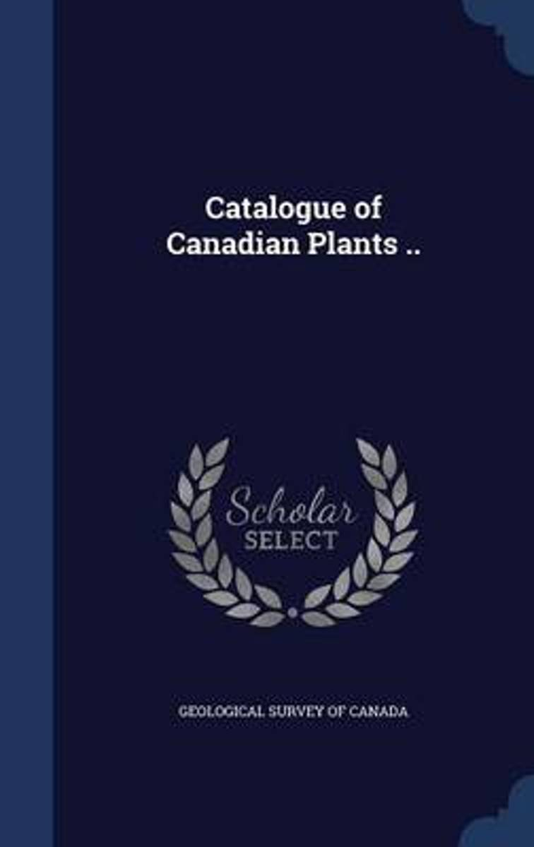 Catalogue of Canadian Plants ..