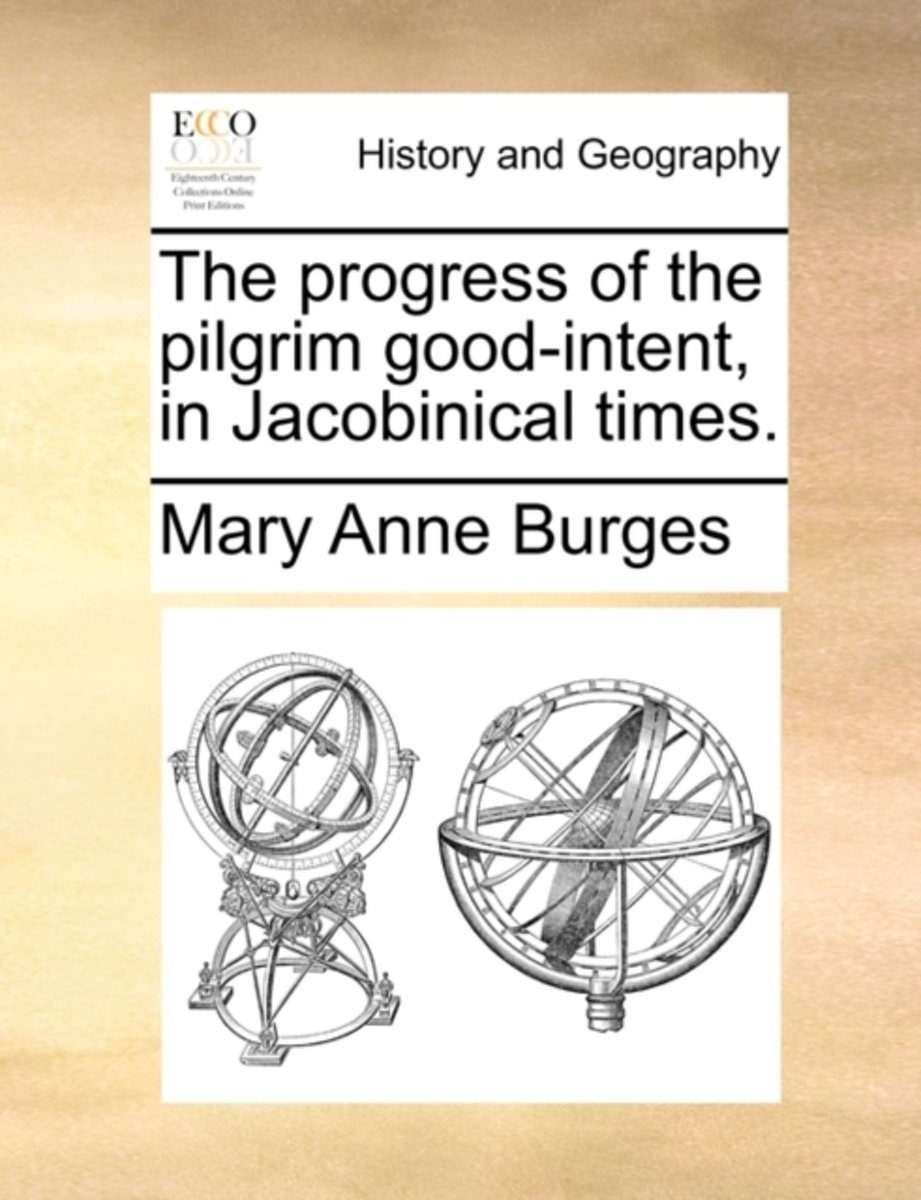 The Progress of the Pilgrim Good-Intent, in Jacobinical Times