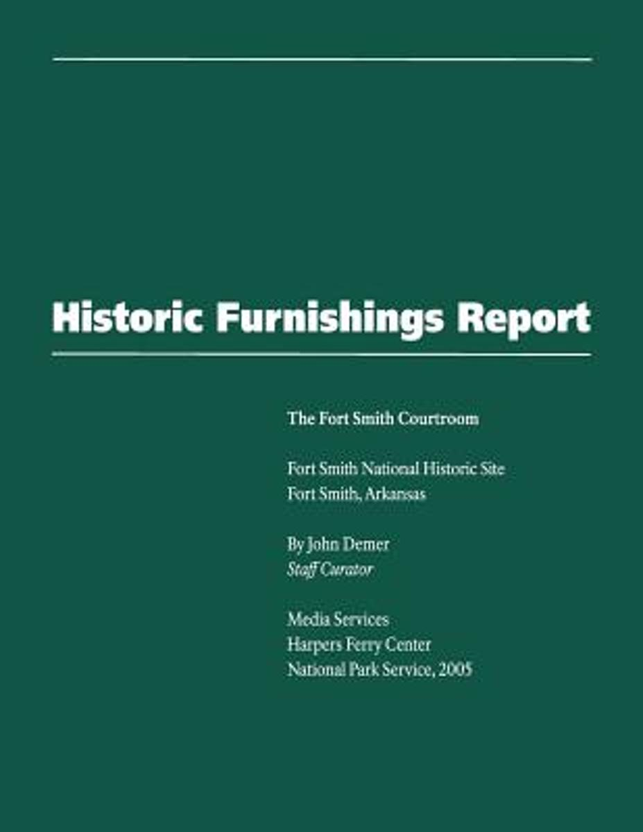 Historic Furnishings Report - The Fort Smith Courtroom