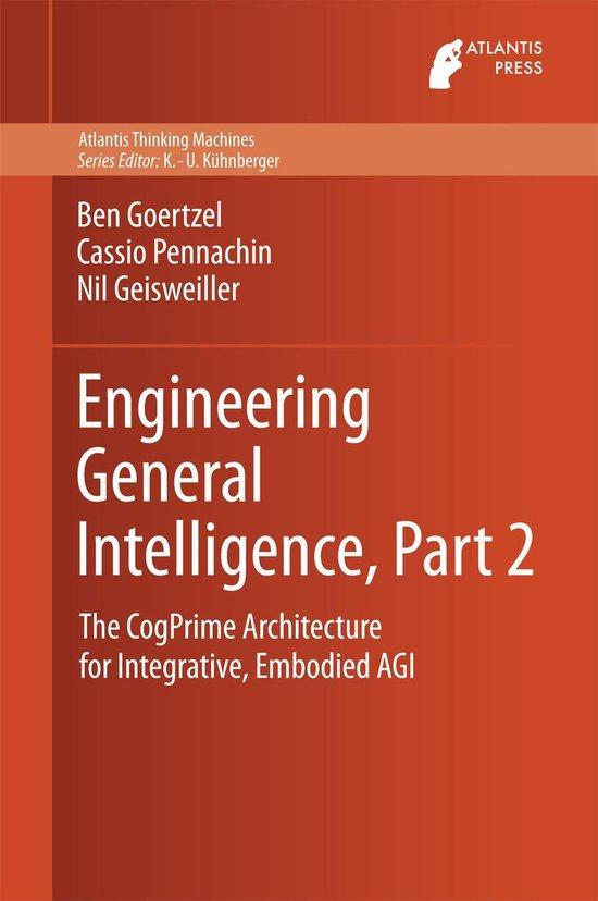 Engineering general intelligence: cognitive synergy, embodied learning and the cogprime architecture