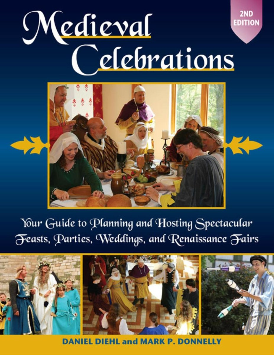 Medieval Celebrations 2nd Edition: Your Guide to Planning and Hosting Spectacular Feasts, Parties, Weddings, and Renaissance Fairs