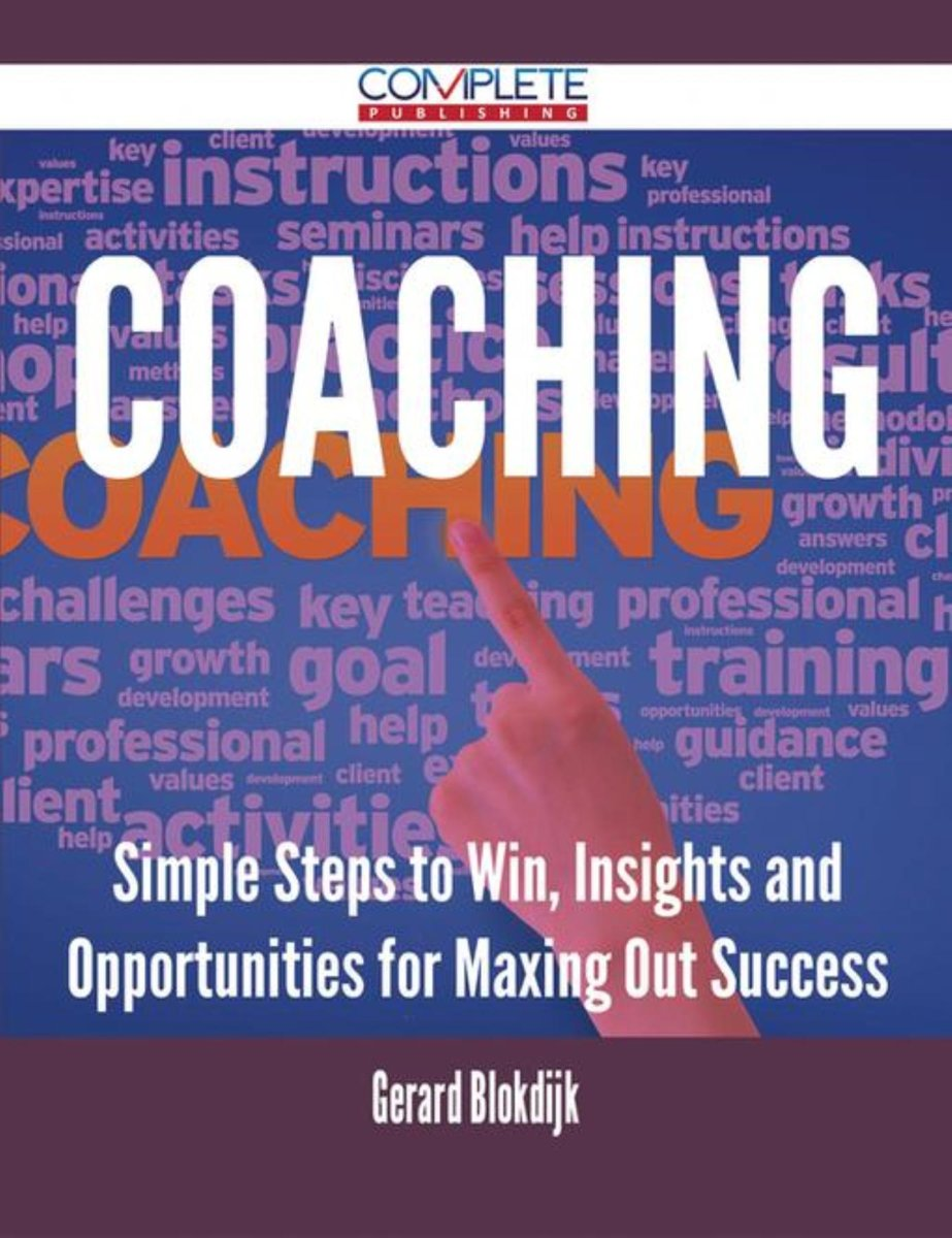 Coaching - Simple Steps to Win, Insights and Opportunities for Maxing Out Success