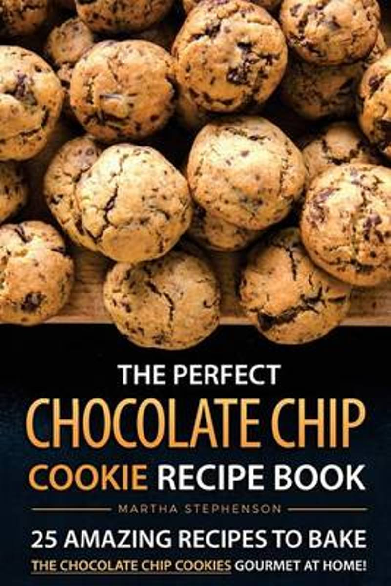 The Perfect Chocolate Chip Cookie Recipe Book