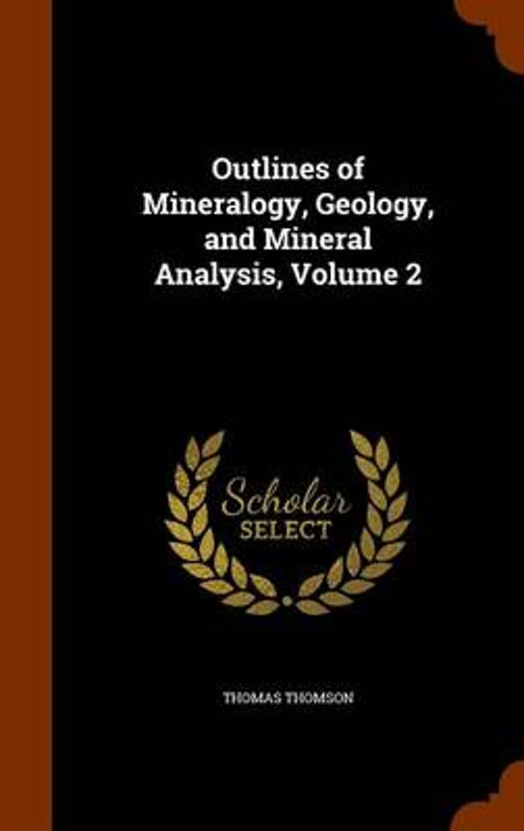 Outlines of Mineralogy, Geology, and Mineral Analysis, Volume 2