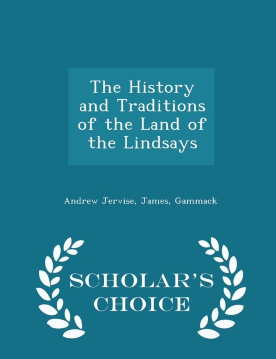 The History and Traditions of the Land of the Lindsays - Scholar's Choice Edition