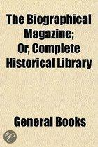 the Biographical Magazine; Or, Complete Historical Library