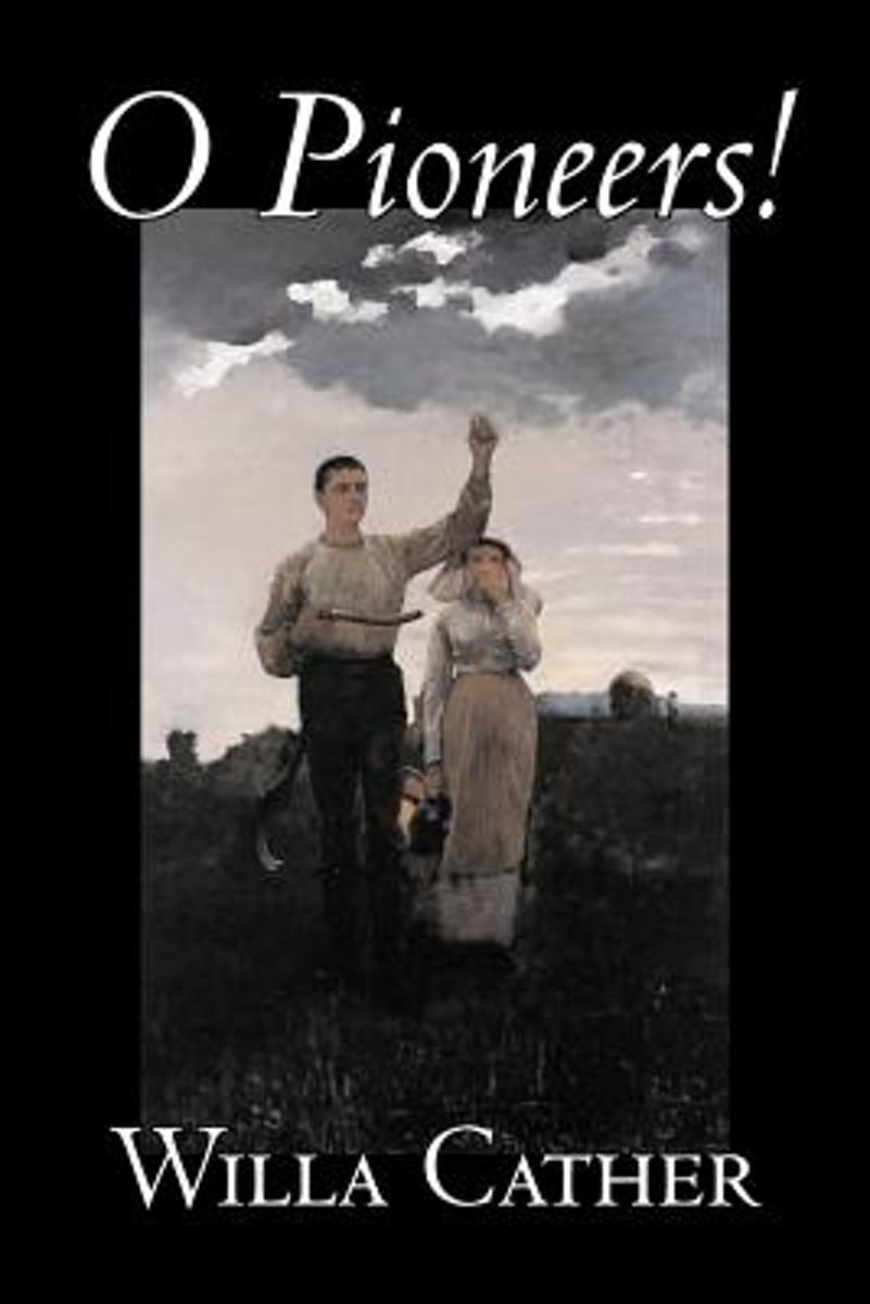 O Pioneers! by Willa Cather, Fiction, Literary, Classics