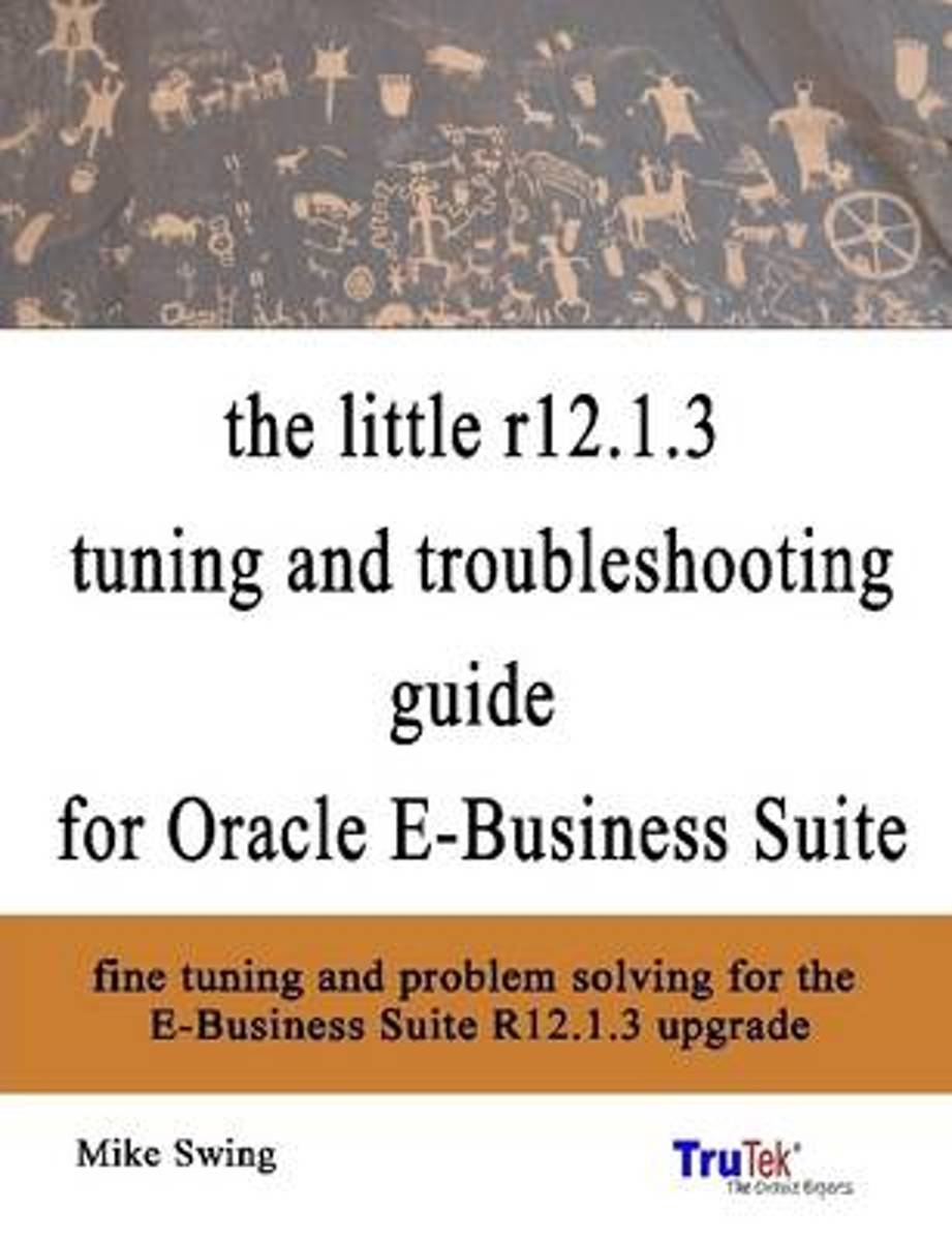 the Little R12.1.3 Upgrade Tuning and Troubleshooting Guide for Oracle E-Business Suite