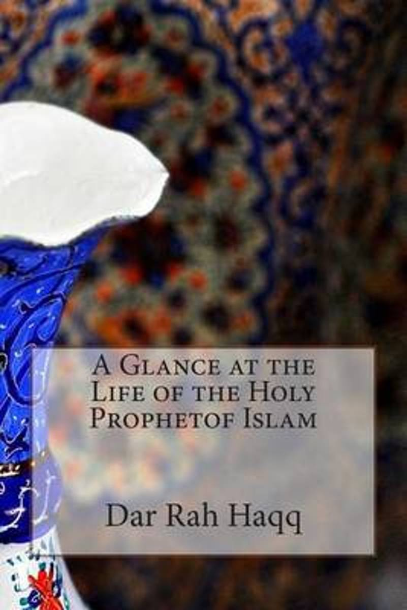 A Glance at the Life of the Holy Prophetof Islam