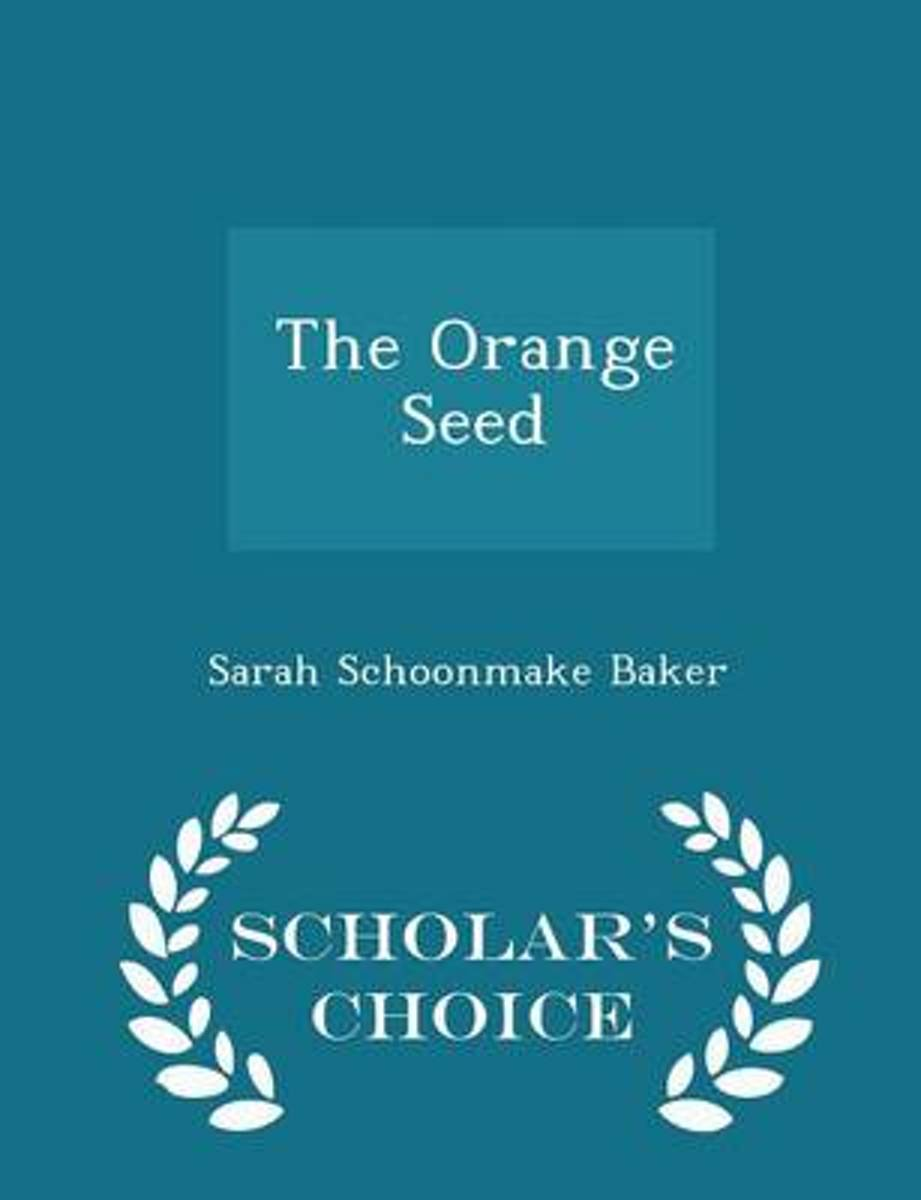 The Orange Seed - Scholar's Choice Edition