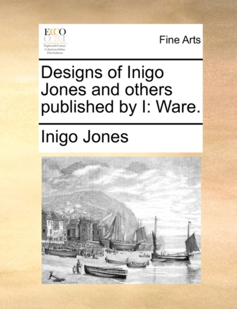 Designs of Inigo Jones and Others. Published by I