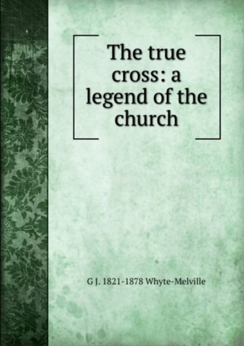 The True Cross: a Legend of the Church
