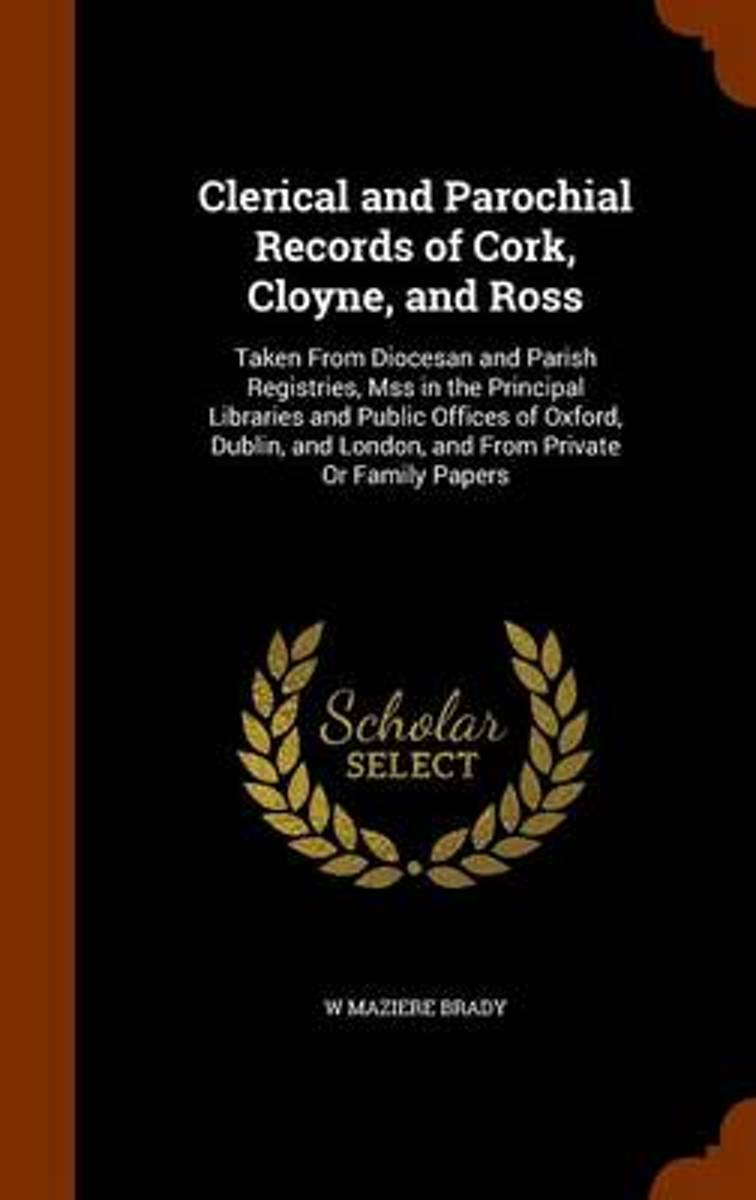 Clerical and Parochial Records of Cork, Cloyne, and Ross