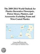 The 2009-2014 World Outlook for Plastics Decorative Flowerpots, Flower Boxes, Planters, and Accessories Excluding Foam and Wire-Coated Plastics