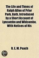 the Life and Times of Ralph Allen of Prior Park, Bath, Introduced by a Short Account of Lyncombe and Widcombe, with Notices of His