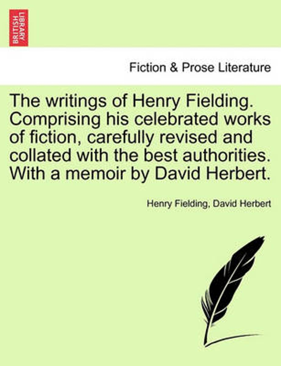 The Writings of Henry Fielding. Comprising His Celebrated Works of Fiction, Carefully Revised and Collated with the Best Authorities. with a Memoir by David Herbert.
