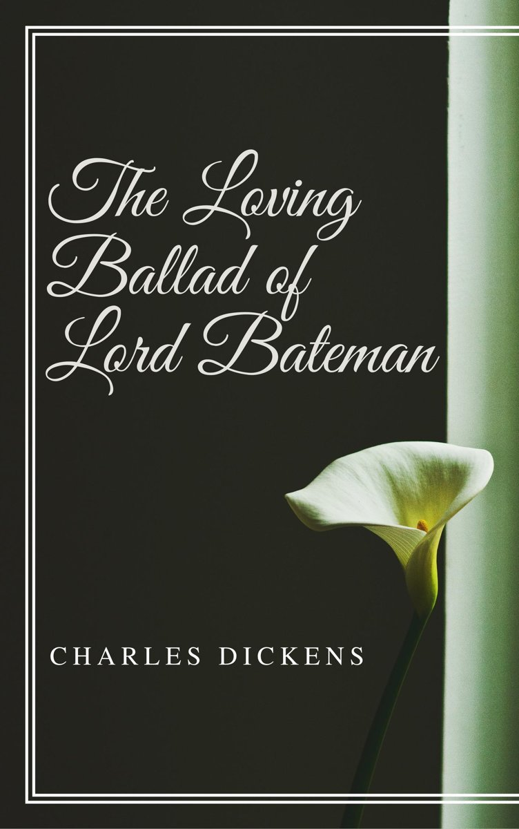 The Loving Ballad of Lord Bateman (Annotated & Illustrated)
