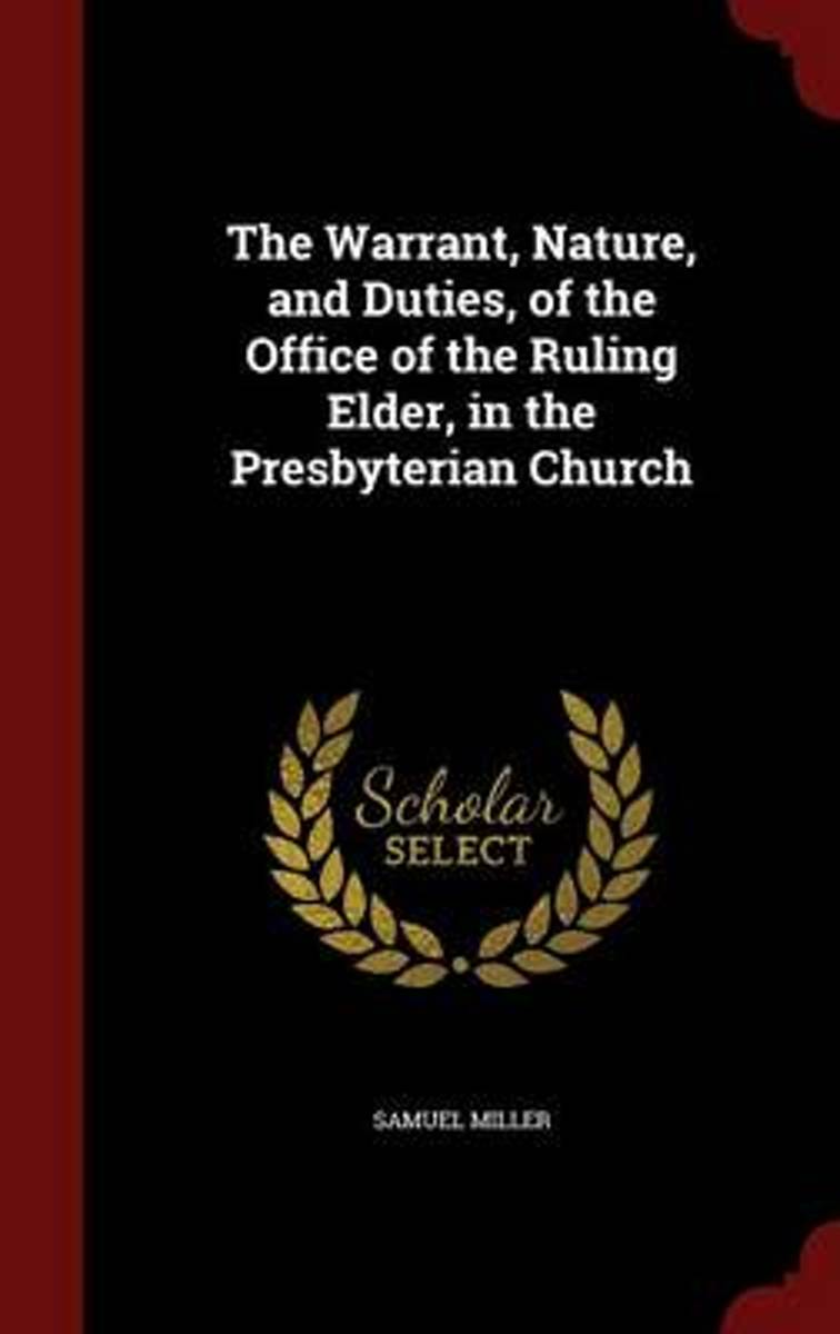 The Warrant, Nature, and Duties, of the Office of the Ruling Elder, in the Presbyterian Church
