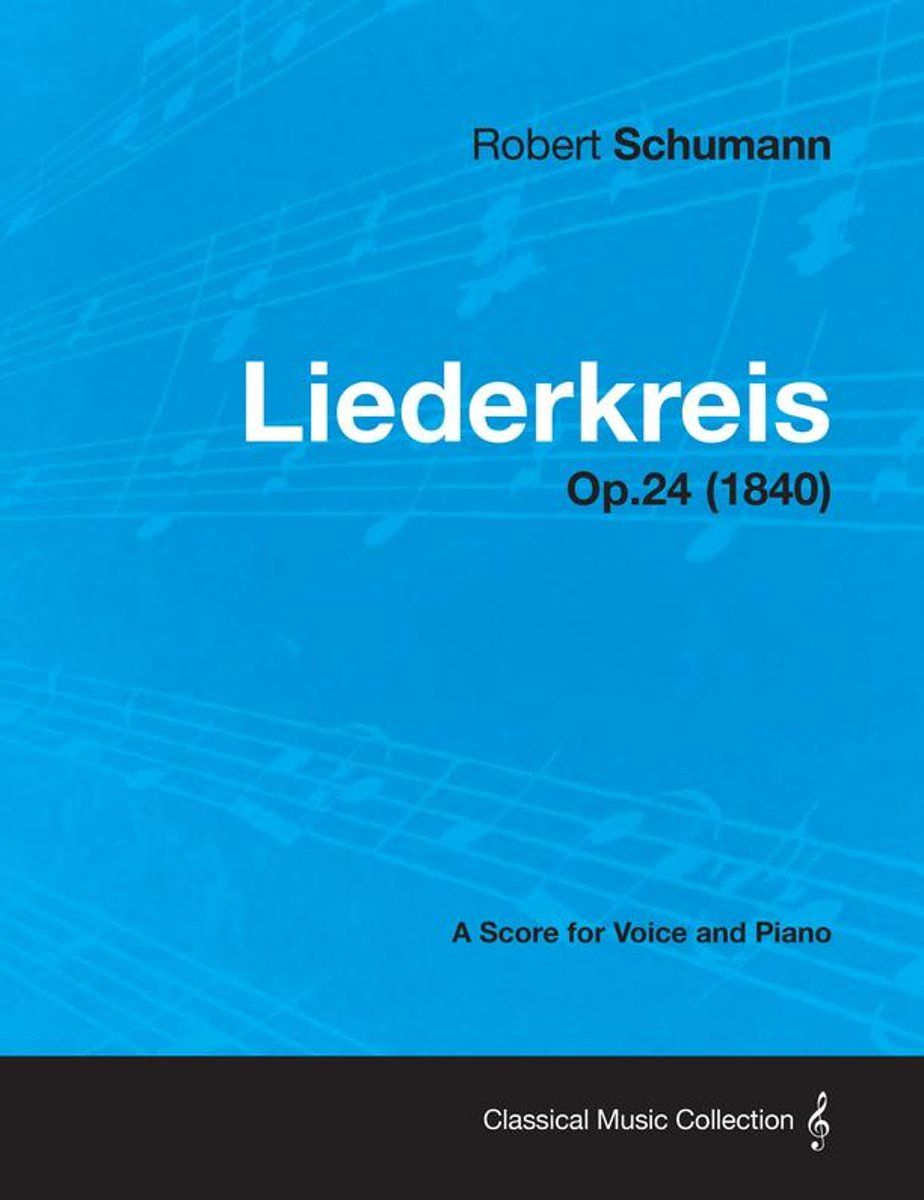 Liederkreis - A Score for Voice and Piano Op.24 (1840)