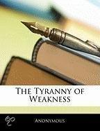 The Tyranny Of Weakness
