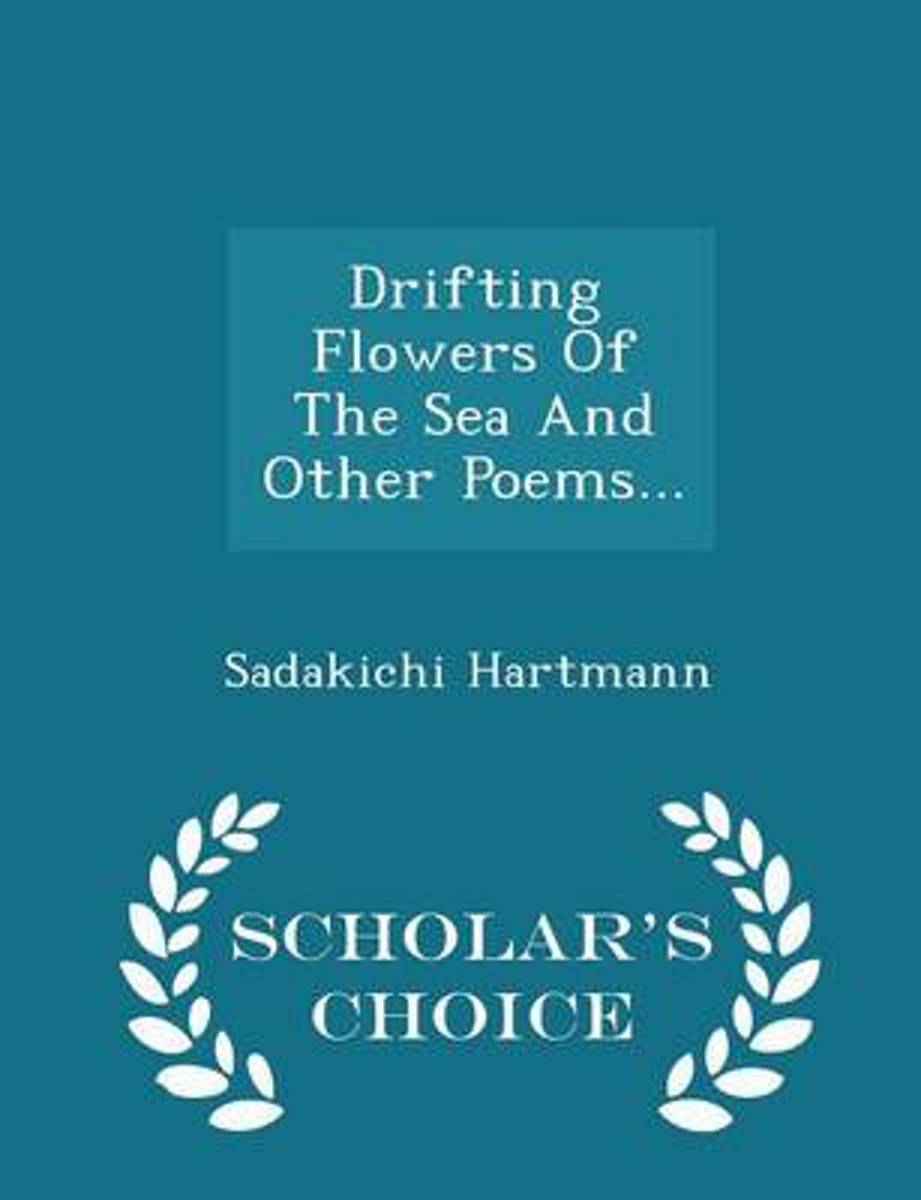 Drifting Flowers of the Sea and Other Poems... - Scholar's Choice Edition