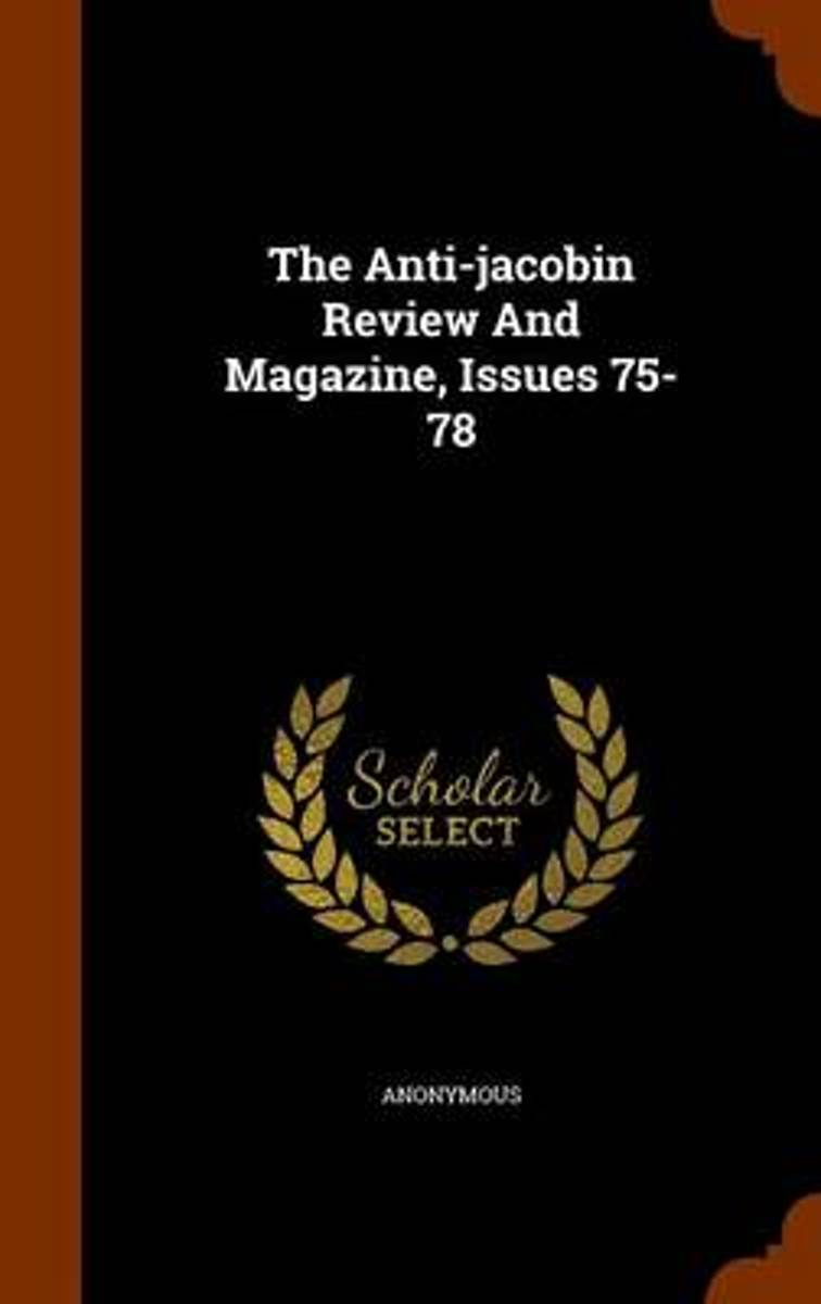The Anti-Jacobin Review and Magazine, Issues 75-78