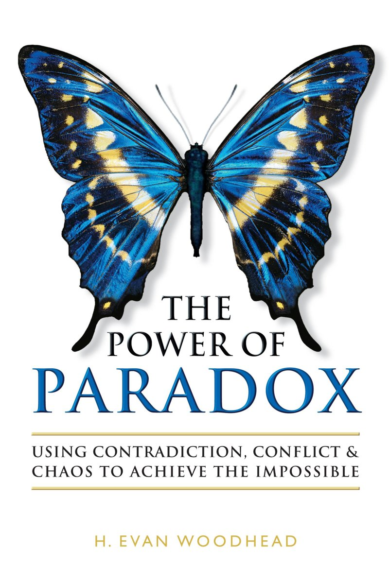 The Power of Paradox: Using Contradiction, Conflict & Chaos to Achieve the Impossible