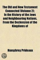 The Old And New Testament Connected (Volume 2); In The History Of The Jews And Neighbouring Nations, From The Declension Of The Kingdoms Of Israel And Judah To The Time Of Christ
