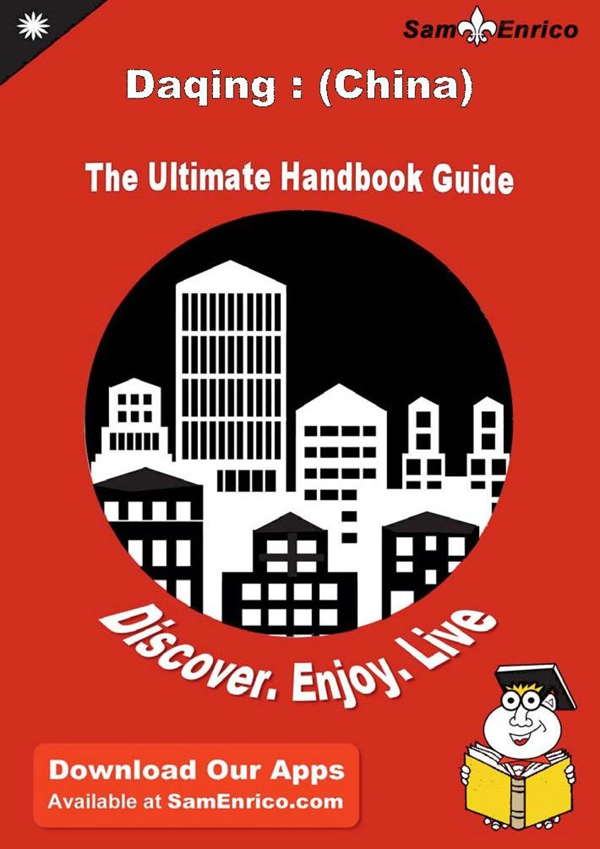 Ultimate Handbook Guide to Daqing : (China) Travel Guide