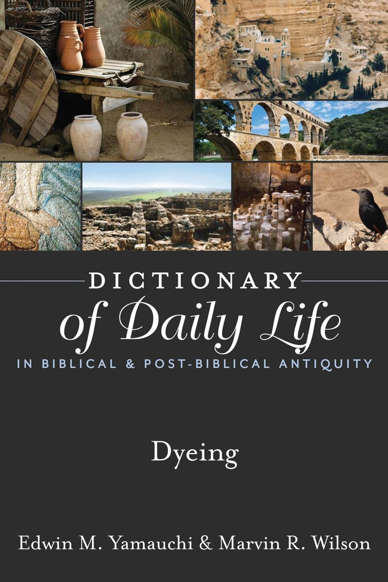 Dictionary of Daily Life in Biblical & Post-Biblical Antiquity: Dyeing
