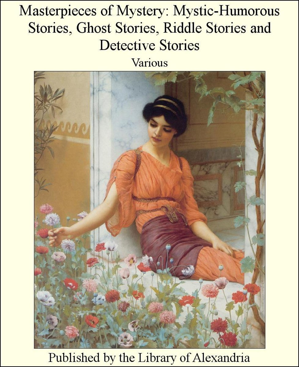Masterpieces of Mystery: Mystic-Humorous Stories, Ghost Stories, Riddle Stories and Detective Stories