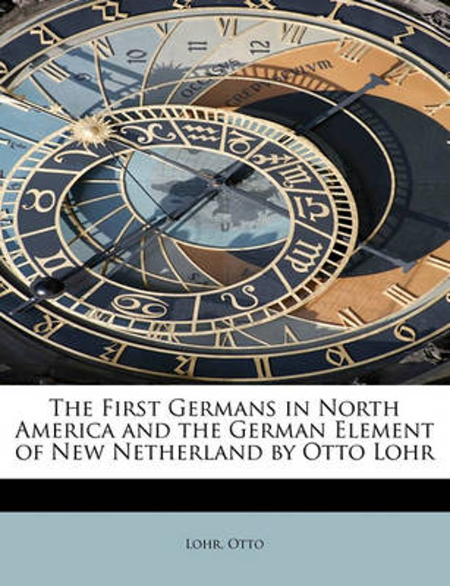 The First Germans in North America and the German Element of New Netherland by Otto Lohr
