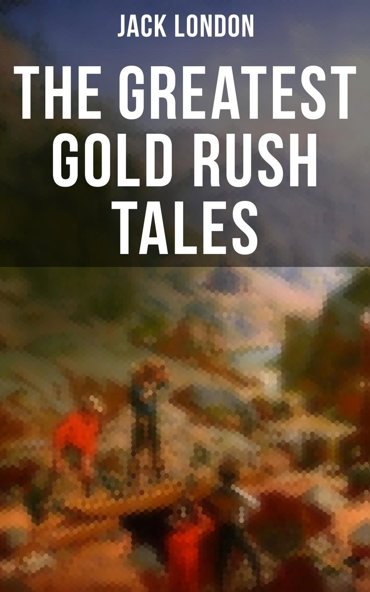 The Greatest Gold Rush Tales