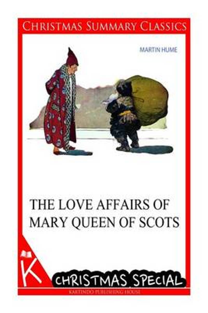 The Love Affairs of Mary Queen of Scots [Christmas Summary Classics]