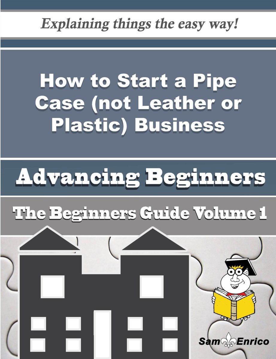 How to Start a Pipe Case (not Leather or Plastic) Business (Beginners Guide)