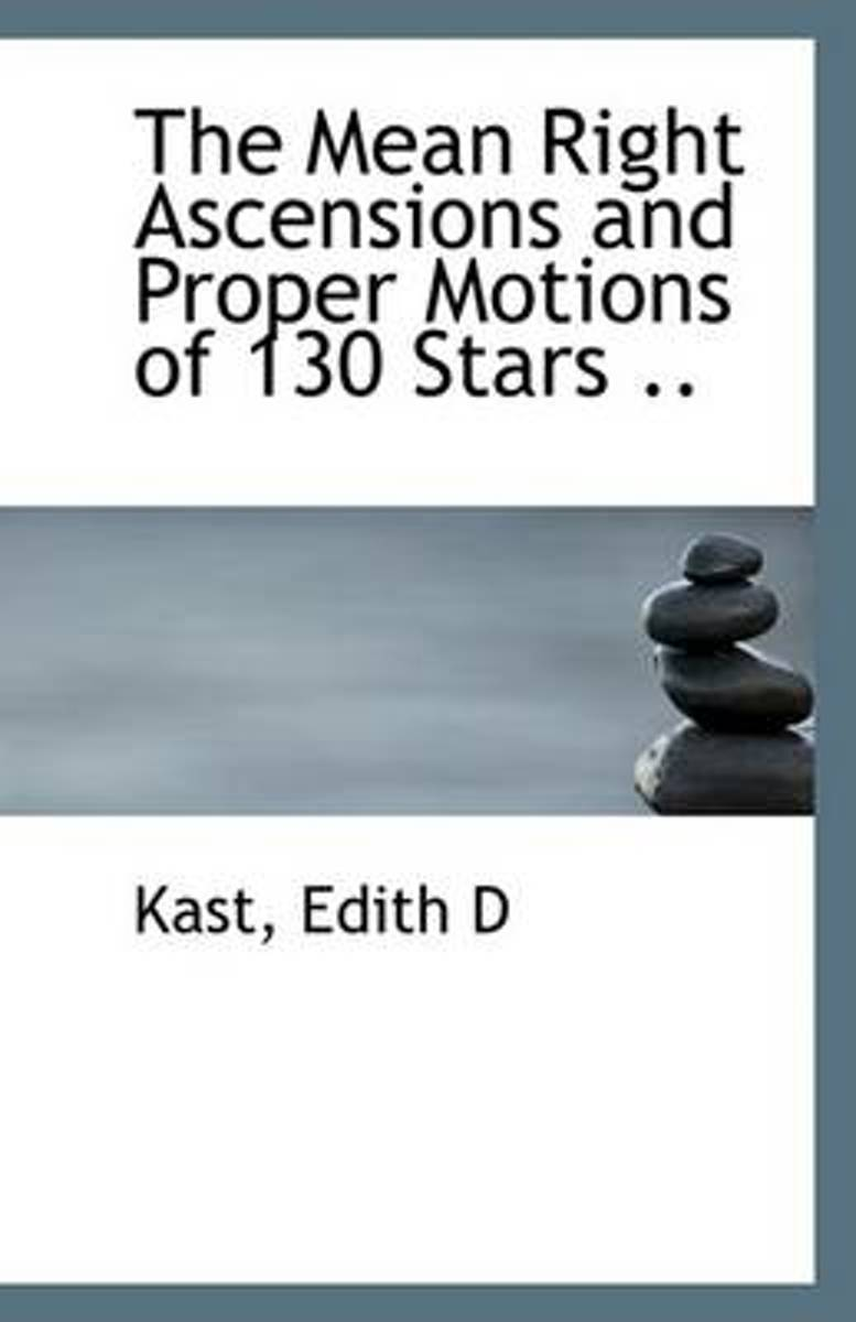 The Mean Right Ascensions and Proper Motions of 130 Stars ..