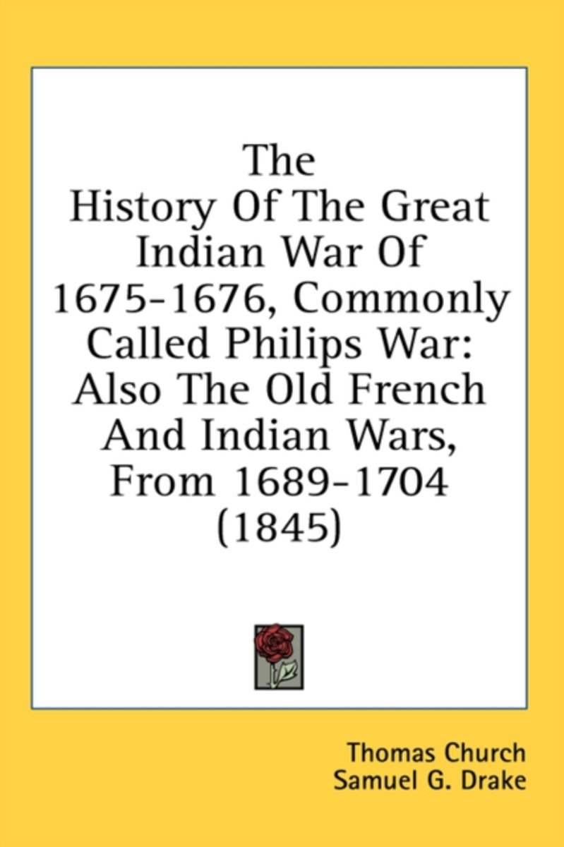 The History of the Great Indian War of 1675-1676, Commonly Called Philips War