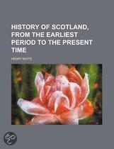 History Of Scotland, From The Earliest Period To The Present Time
